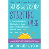 Mars and Venus Starting Over: A Practical Guide for Finding Love Again After a Painful Breakup, Divorce, or the Loss of a Lov