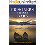 Prisoners Without Bars: A Caregivers Tale