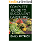 COMPLETE GUIDE TO SUCCULENT GARDENING: A Essential Guide to Growing Beautiful & Long-Lasting Succulents