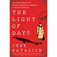 The Light of Days: The Untold Story of Women Resistance Fighters in Hitler's Ghettos