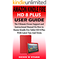 AMAZON KINDLE FIRE HD 8 PLUS USER GUIDE: The Ultimate Owner Support And Instructional Manual On How to Master Kindle…