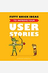 Fifty Quick Ideas To Improve Your User Stories Kindle Edition