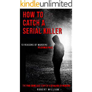 How to Catch a Serial Killer: The True Crime Case Story of a Serial Killer Murders