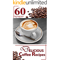 Coffee: 60 Delicious Coffee Recipes - Start a Tasty Coffee Shop right in your House with the delicious Coffee Recipes in this Coffee Guide or Book (Have ... on your Coffee table right in your House 1)