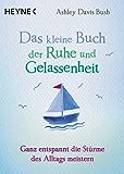 Das kleine Buch der Ruhe und Gelassenheit: Ganz entspannt die Stürme des Alltags meistern (German Edition)