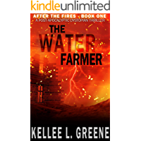 The Water Farmer - A Post-Apocalyptic Dystopian Thriller (After The Fires Book 1)