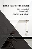 The First Civil Right: How Liberals Built Prison America (Studies in Postwar American Political Development)