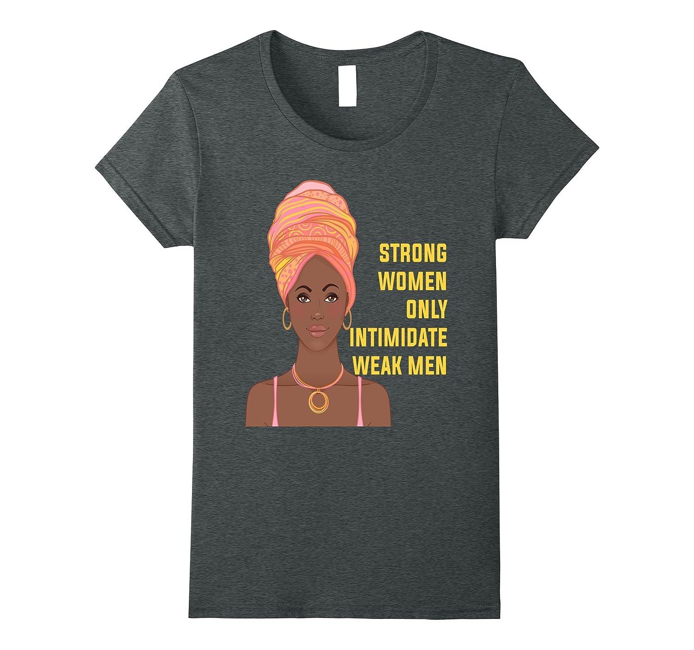 African Queen Shirt Black Strong Women Intimidate Weak Men