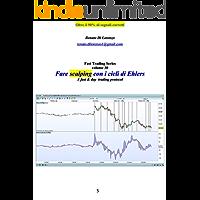 Fare scalping con i cicli di Ehlers: Capace di fornire oltre il 90% di segnali corretti (A fast & day  trading protocol Vol. 30) (Italian Edition)
