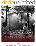 The 2004 Indian Ocean Earthquake and Tsunami: The Story of the Deadliest Natural Disaster of the 21st Century