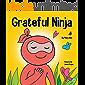 Grateful Ninja: A Children's Book About Cultivating an Attitude of Gratitude and Good Manners (Ninja Life Hacks 19)