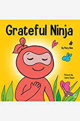 Grateful Ninja: A Children's Book About Cultivating an Attitude of Gratitude and Good Manners (Ninja Life Hacks 19) Kindle Edition
