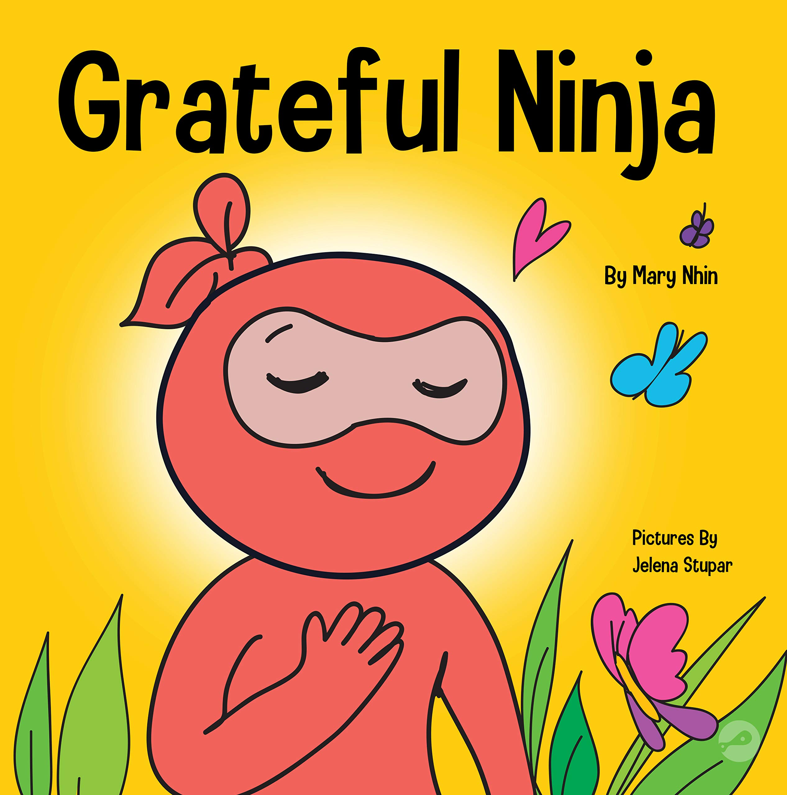 Grateful Ninja: A Children's Book About Cultivating an Attitude of Gratitude and Good Manners (Ninja Life Hacks)