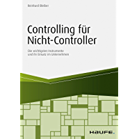 Controlling für Nicht-Controller: Die wichtigsten Instrumente und ihr Einsatz im Unternehmen (Haufe Fachbuch 11429)
