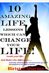 10 AMAZING LIFE LESSONS WHICH CAN CHANGE YOUR LIFE!: Leads your life….And Makes the difference…(Self help & self help books, motivational self help, personal development, self improvement) Kindle Edition