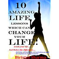 10 AMAZING LIFE LESSONS WHICH CAN CHANGE YOUR LIFE!: Leads your life….And Makes the difference…(Self help & self help books, motivational self help, personal development, self improvement)