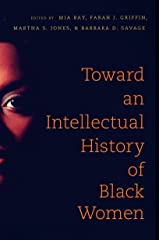 Toward an Intellectual History of Black Women (The John Hope Franklin Series in African American History and Culture) Kindle Edition