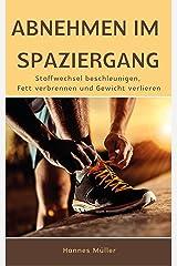 Abnehmen im Spaziergang: Stoffwechsel beschleunigen, Fett verbrennen und Gewicht verlieren. (German Edition) Kindle Edition