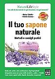 Il tuo sapone naturale - Metodi e consigli pratici (Natural LifeStyle)