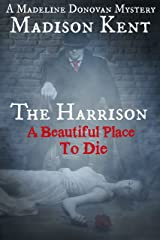 The Harrison: A Beautiful Place to Die (Madeline Donovan Mysteries Book 2) Kindle Edition
