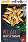 Potato, The Queen of Vegetables: 30 Potato Recipes for Comfort and Hearty Meals