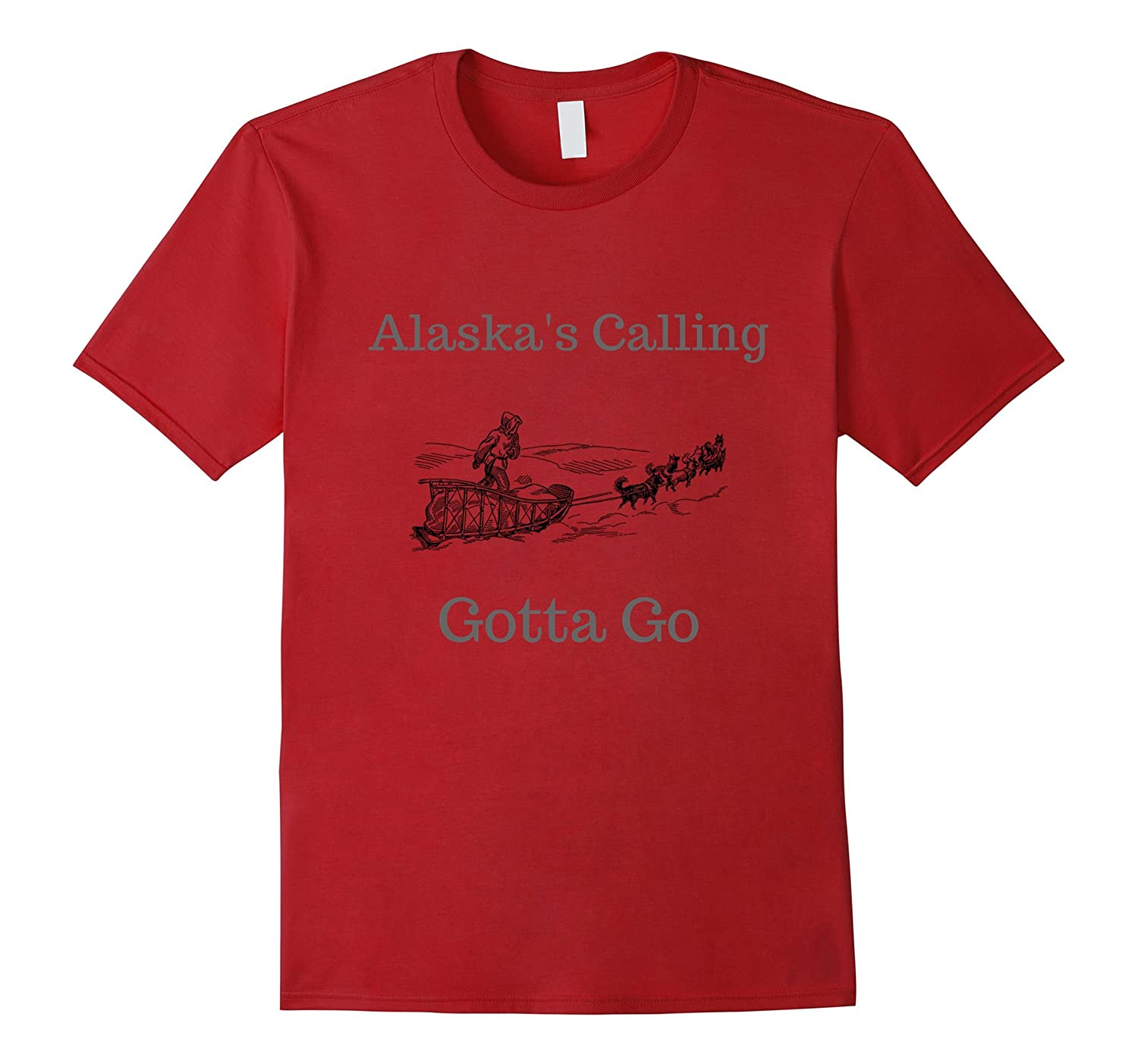 Alaskas Calling Gotta Go Novelty Dog Sled Shirt Apparel-TJ