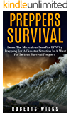 Preppers Survival: Learn The Miraculous Benefits Of Why Prepping For A Disaster Situation Is A Must For Serious Survival Preppers