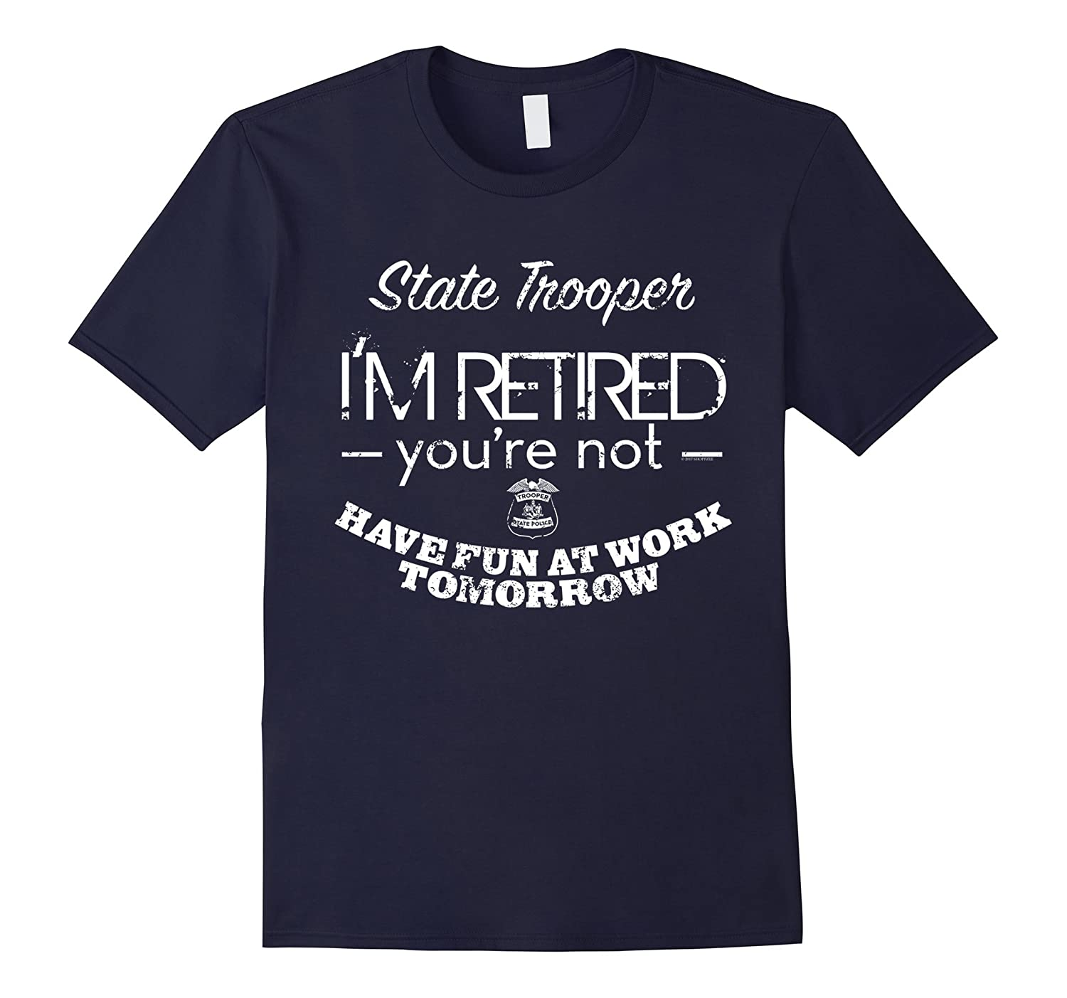 Im Retired You Are Not State Trooper Shirt State Police Shir-Vaci