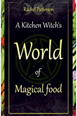 A Kitchen Witch's World of Magical Food Kindle Edition
