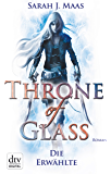 Throne of Glass 1 - Die Erwählte: Roman (German Edition)