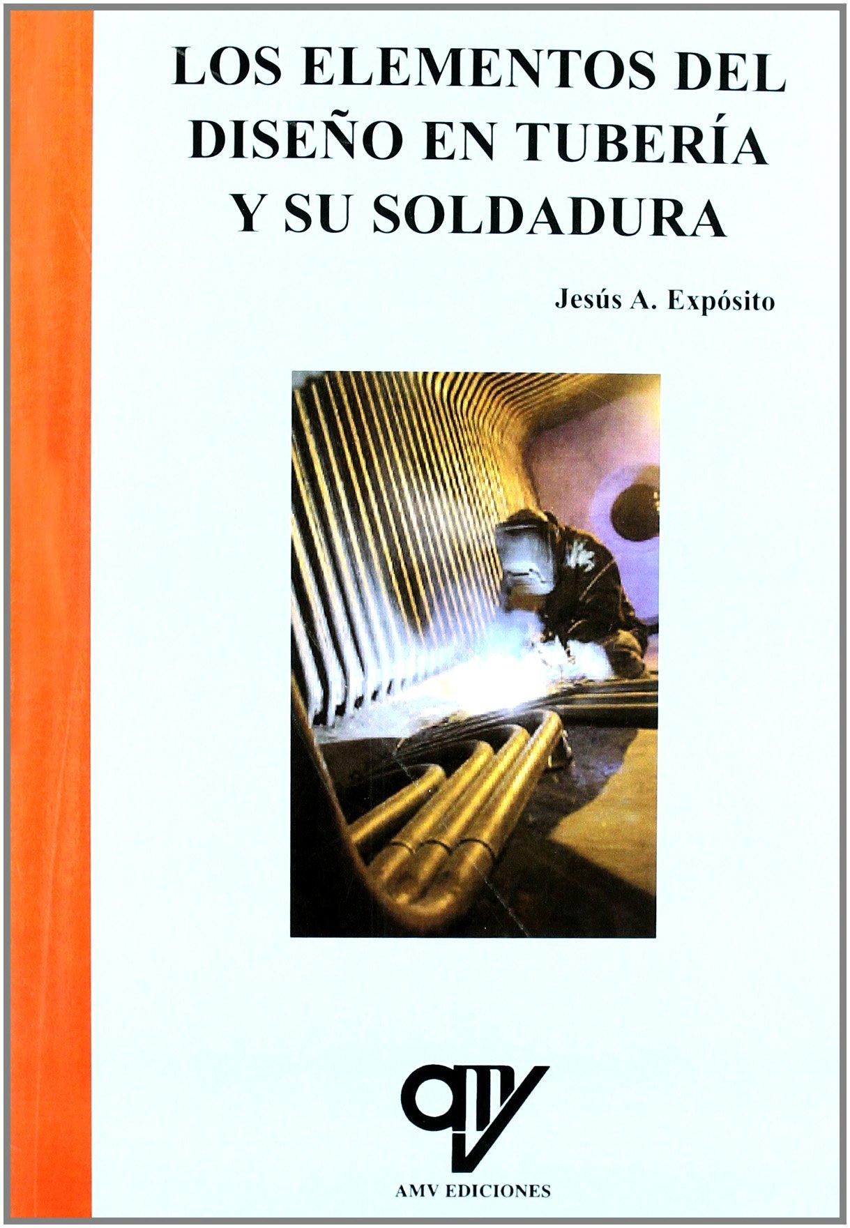 Los elementos del diseño en tubería y su soldadura [Jan 01, 2010] Jesús A. Expósito: 9788496709454: Amazon.com: Books