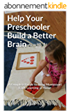 Help Your Preschooler Build a Better Brain: A Complete Guide to Doing Montessori Early Learning at Home (English Edition)