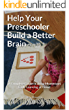 Help Your Preschooler Build a Better Brain: A Complete Guide to Doing Montessori Early Learning at Home