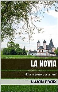 La novia: ¿Ella regresó por amor? (Spanish Edition)