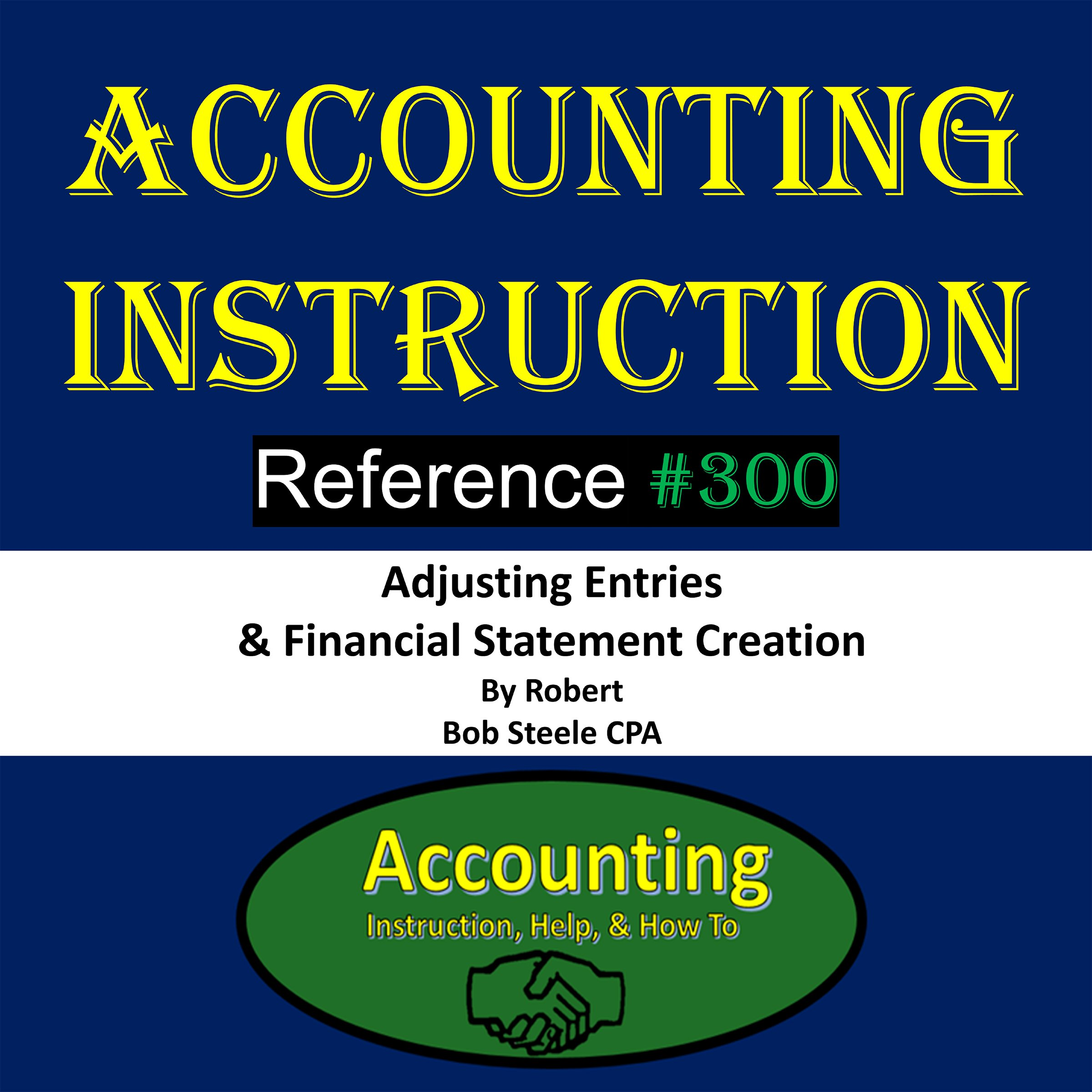 Accounting Instruction: Reference #300: Adjusting Entries & Financial Statement Creation