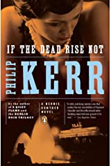 If the Dead Rise Not: A Bernie Gunther Novel Kindle Edition