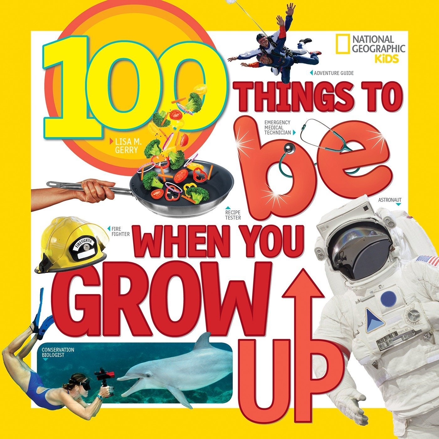 100 Things to Be When You Grow Up: Lisa M. Gerry: 9781426327117:  Amazon.com: Books
