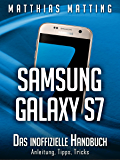 Samsung Galaxy S7 - das inoffizielle Handbuch. Anleitung, Tipps, Tricks