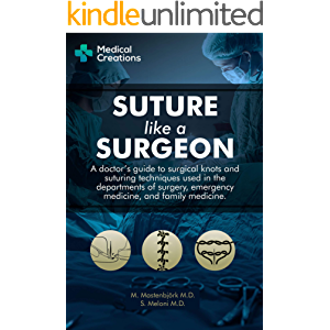 Suture like a Surgeon: A Doctor's Guide to Surgical Knots and Suturing Techniques used in the Departments of Surgery…