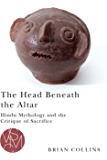 The Head Beneath the Altar: Hindu Mythology and the Critique of Sacrifice (Studies in Violence, Mimesis, & Culture)