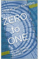 ZERO to ONE: Making Our Way Toward a Conscious Civilization Kindle Edition