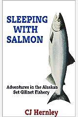 SLEEPING WITH SALMON: Adventures in the Alaskan Set Gillnet Fishery (CJ's Outdoor Adventure Series Book 7) Kindle Edition
