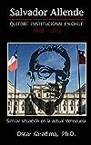 SALVADOR ALLENDE  QUIEBRE INSTITUCIONAL EN CHILE 1970 – 1973: SIMILAR SITUACIÓN EN LA ACTUAL VENEZUELA