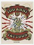 100 anni di tattoos. La storia del tatuaggio dal 1914 a oggi. Ediz. illustrata