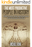 The Most Productive People in History: 18 Extraordinarily Prolific Inventors, Artists, and Entrepreneurs, From Archimedes to Elon Musk (English Edition)