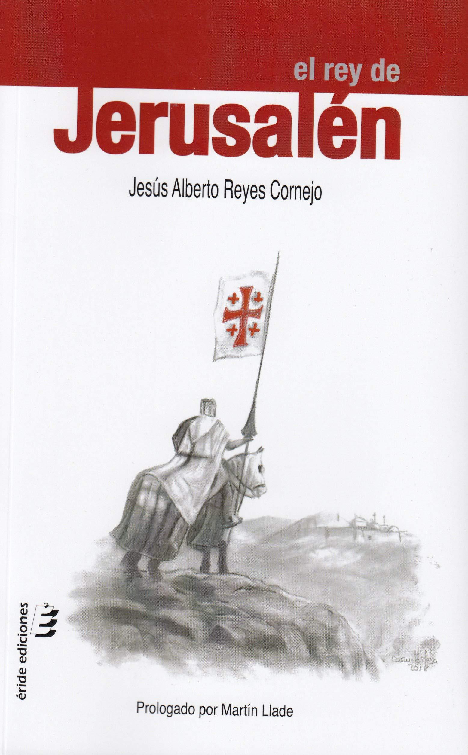 El rey de Jerusalén: Amazon.es: Reyes Cornejo, Jesús Alberto, Mesa Rodríguez, Carmelo: Libros
