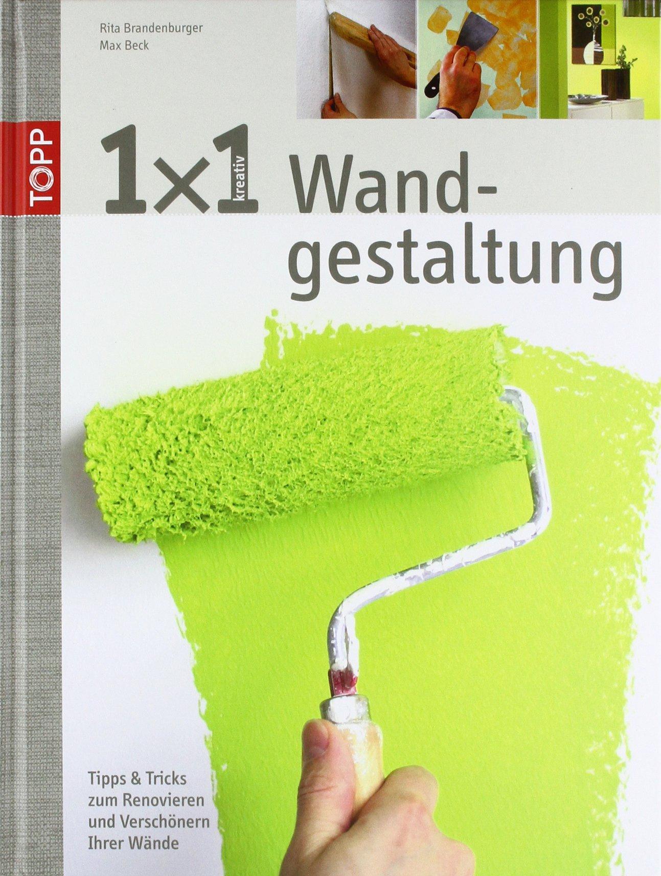 1x1 Kreative Wandgestaltung: Tipps Und Tricks Zum Renovieren Und  Verschönern Ihrer Wände: Amazon.de: Max Beck: Bücher