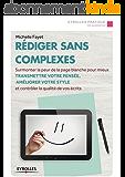Rédiger sans complexes: Surmonter la peur de la page blanche pour mieux transmettre votre pensée, améliorer votre style et contrôler la qualité de vos écrits