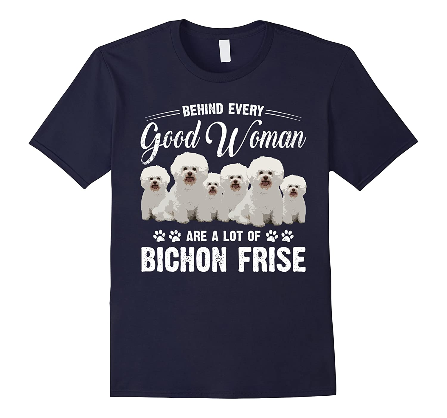 Behind Every Good Woman T-Shirt For Bichon Frise Dogmother-Art