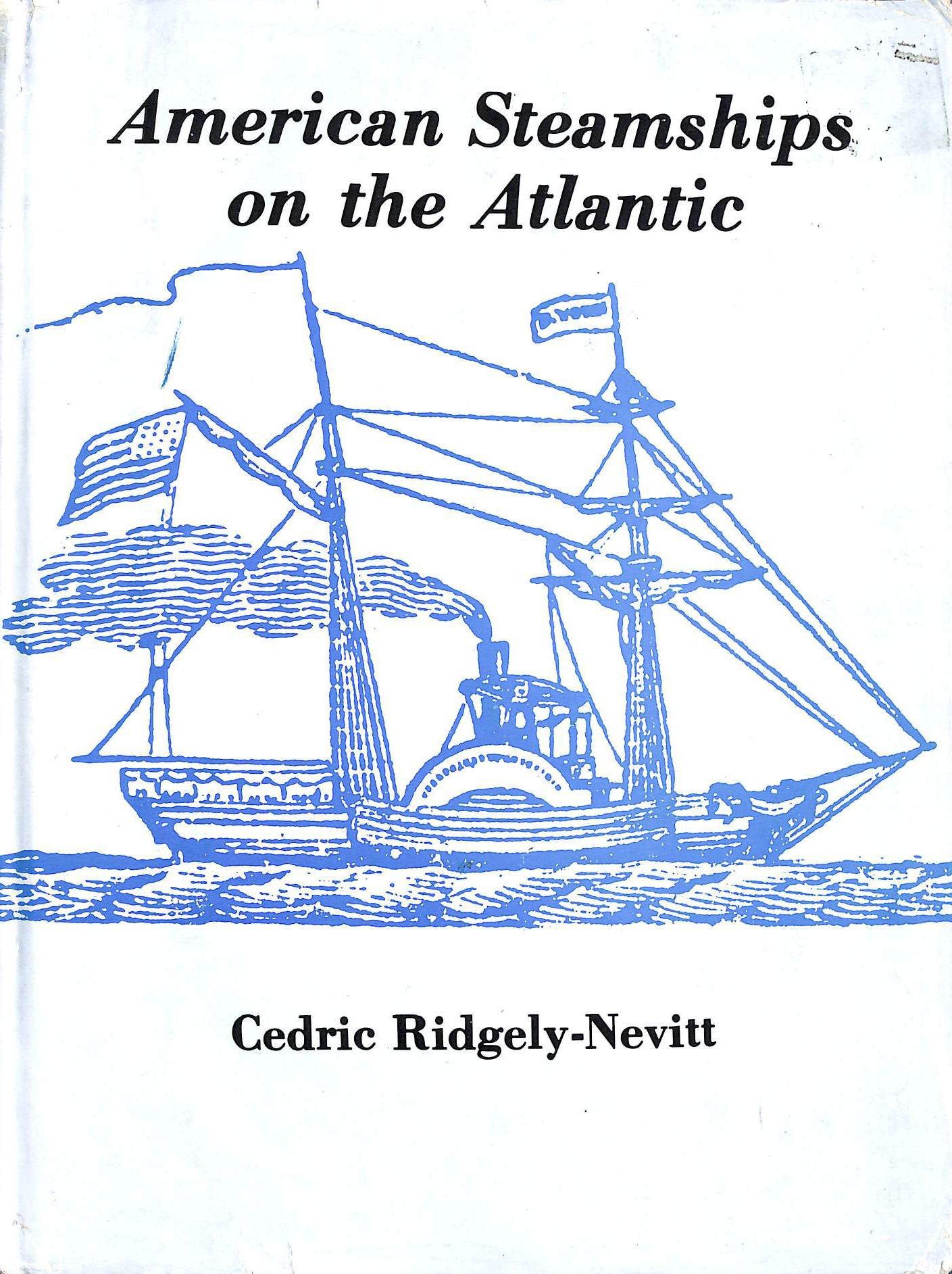 American Steamships on the Atlantic: Cedric Ridgely-Nevitt: 9780874131406:  Amazon.com: Books